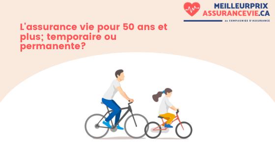 Prendre de l'assurance vie à 50 ans; temporaire ou permanente?